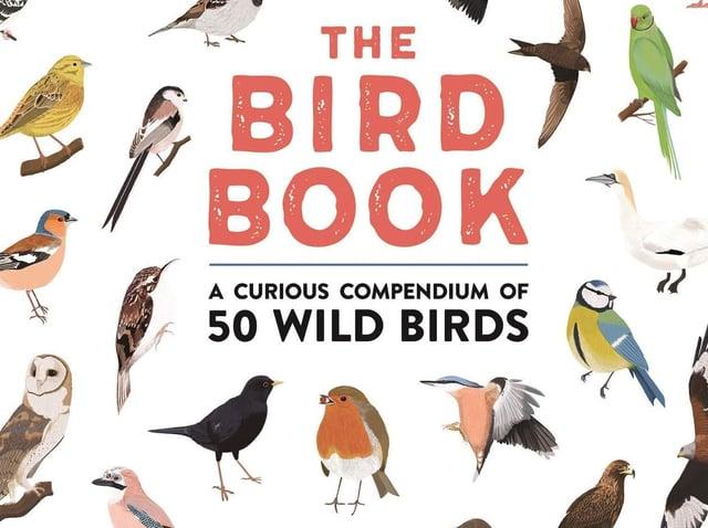 The Bird Book: A curious compendium of 50 wild birds